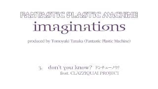 Fantastic Plastic Machine / don't you know feat. CLAZZIQUAI PROJECT...