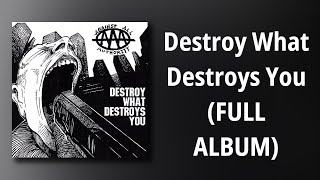 Against All Authority // Destroy What Destroys You (FULL ALBUM)