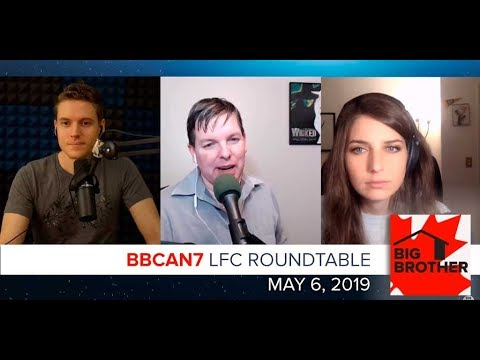 Round Table Podcast.Big Brother Canada 7 May 6 Lfc Roundtable Podcast