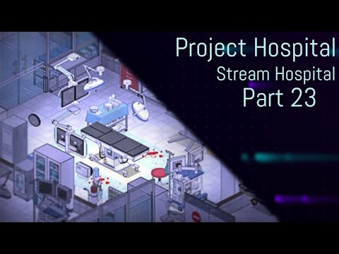 Project Hospital - Stream Hospital Pt 23 |