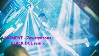 MOMENT - Zawstydzona (Black Due Remix)