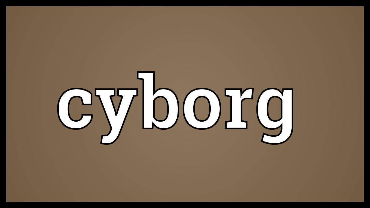 Cyborg Meaning