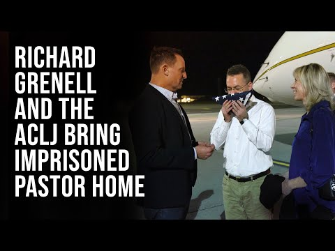 Ric Grenell and the ACLJ Bring Imprisoned Pastor Home