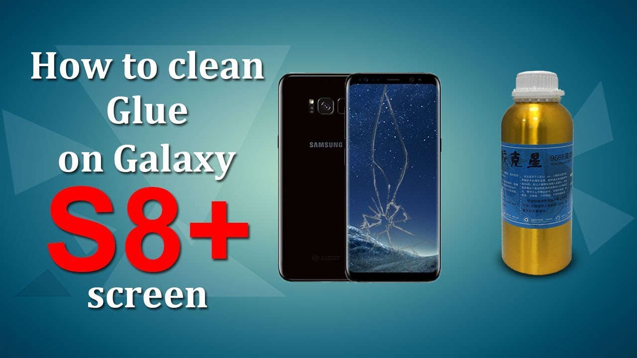 How to clean glue on Galaxy S8 + screen for those who doesnt know ...