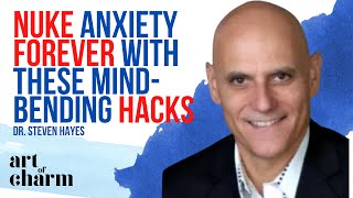 Steven Hayes | The Art of Overcoming Anxiety - Art of Charm Ep. #754