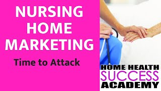 Home Health Marketing to Nursing Homes: Step 4 Time to Go Market and Attack