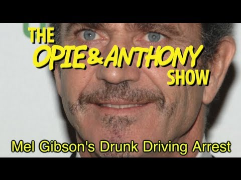Opie & Anthony: Mel Gibson's Drunk Driving Arrest (07/31-08/02/06)