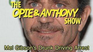 Opie & Anthony: Mel Gibson's Drunk Driving Arrest (07/31-08/02/06)