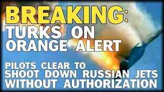 BREAKING: TURKS ON ORANGE ALERT - PILOTS CLEAR TO SHOOT DOWN RUSSIAN JETS WITHOUT AUTHORIZATION