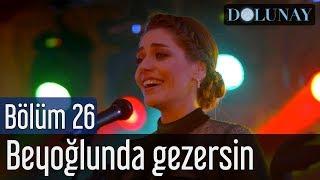 Dolunay 26. Bölüm (Final) - Beyoğlunda Gezersin