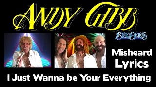 The Bee Gees and Andy Gibb - Misheard Lyrics - I Just Wanna Be Your Everything