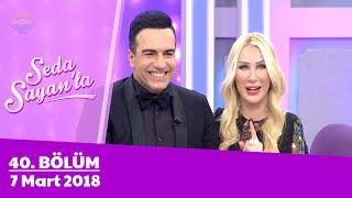 Seda Sayan'la 40. Bölüm | 7 Mart 2018