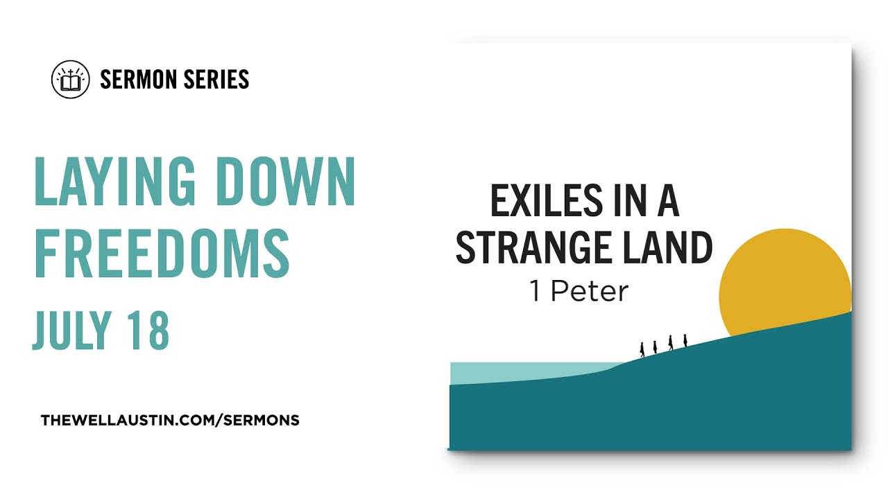 1 Peter: Exiles in a Strange Land - Laying Down Freedoms