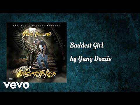 Yung Deezie - Baddest Girl (AUDIO)