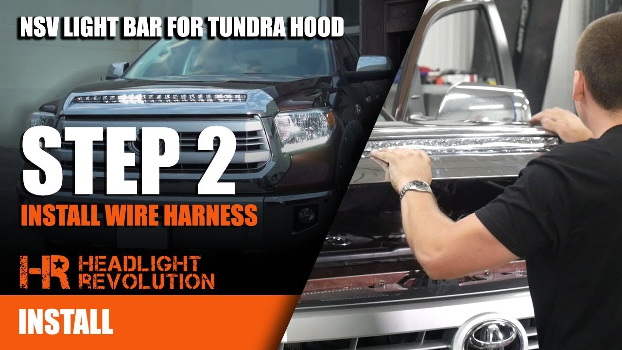 Toyota Tundra Wiring Harness Nsv Hood Light Bar Install On Step 2 Headlight Revolution