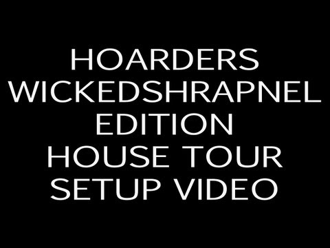 Hoarders - Wickedshrapnel Edition - House Tour Setup Video