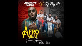 AfroBeat Jam Session 2021 Mix - Alternate Sound ft. Dj Big N