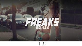 Tropkillaz - Freaks