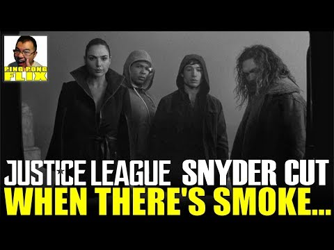 JUSTICE LEAGUE SNYDER CUT: WHEN THERE'S SMOKE…