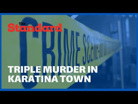 TRIPLE MURDER: Mother, her daughter and a niece killed in Karatina town, Nyeri county