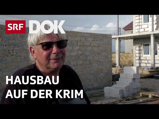 Ein Schweizer und sein Haus auf der Krim | Reportage | SRF DOK