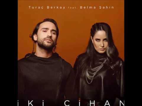 Turaç Berkay (feat) Belma Şahin - İki Cihan