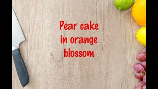 How to cook - Pear cake in orange blossom