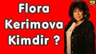 Flora Kerimova haqqinda, kimdir, necidir ?