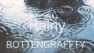 ROTTENGRAFFTY - Rainy