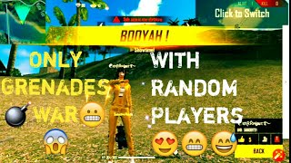 #Booyah! 😬Only Grenades 💣 War 😱With Random😍 Players