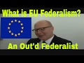 The European Union Explained- What is  EU federalism? An outed Federalist