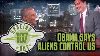 Obama says aliens control us! - Spacing Out! Ep. 107
