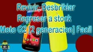 Revivir, Desbrikiar, Regresar a stock  Moto G2 [2 generacion] Facil