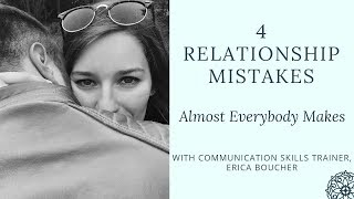 4 Relationship Mistakes Almost Everybody Makes (& How to Avoid Them)