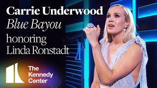 Carrie Underwood - Blue Bayou (Linda Ronstadt Tribute) | 2019 Kennedy Center Honors