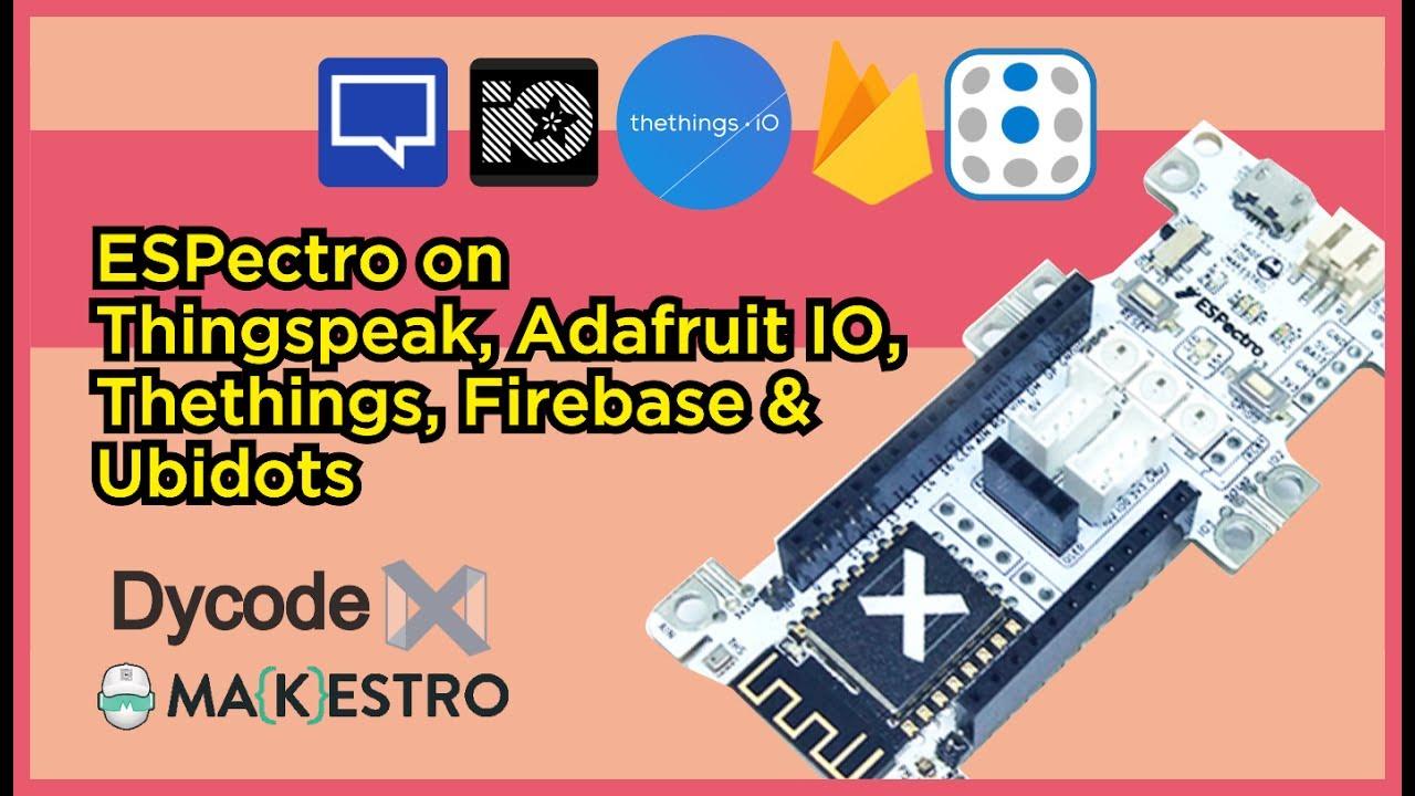 ESPectro Core on Thingspeak, Adafruit IO, Thethings, Firebase & Ubidots