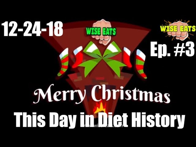 Wise Eats Podcast Episode #3 - This Day in Diet History 12-24-18