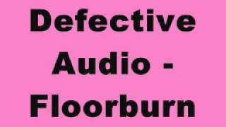 Defective Audio - Floorburn