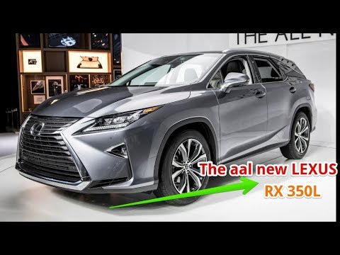 2018 The Lexus RX 350L  is the Japanese automaker's best-selling model