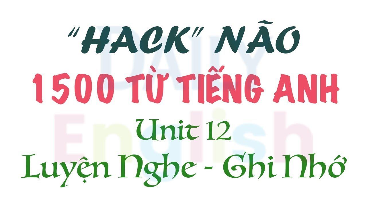 Hack Não 1500 Từ Tiếng Anh Unit 12 – Work 2