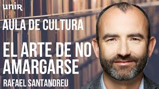 RAFAEL SANTANDREU  El arte de no amargarse la vida | AULA DE CULTURA