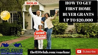 HOW TO GET FIRST HOME BUYER GRANTS UP TO $20,000 - Budget, FICO, Income,No Credit,Housing, Escrow