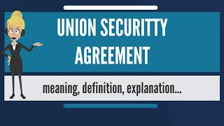 What is UNION SECURITY AGREEMENT? What does UNION SECURITY AGREEMENT mean?