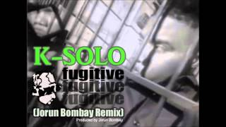 K-SOLO - FUGITIVE (THE JORUN BOMBAY REMIX) - Produced by Jorun Bombay