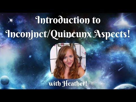 Introduction to INCONJUNCT/QUINCUNX aspects! — with Heather!
