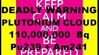 Pu239 Death Cloud Size 110,000,000 Bq + 6,667 Bq Per Minute On Going Release