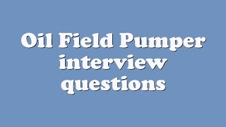Oil Field Pumper interview questions