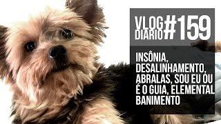 Insônia, Desalinhamento, Abralas, Sou eu ou é o Guia, Elemental, Banimento - Vlog Diário #159 thumbnail