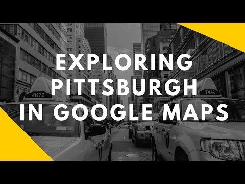 Exploring Pittsburgh in Google Maps