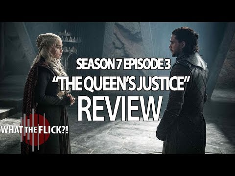 Game Of Thrones Season 7 Episode 3 In-Depth Review - THE QUEEN'S JUSTICE